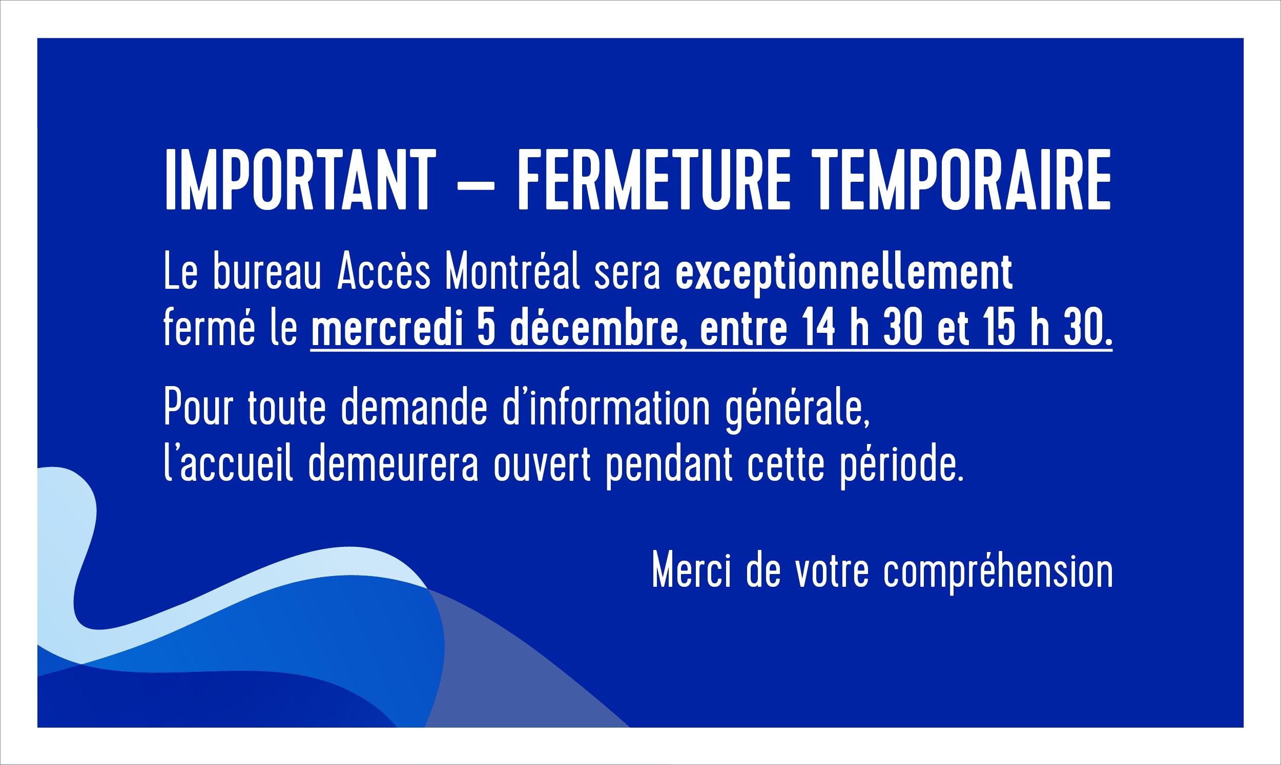 Affiche annonçant la fermeture du bureau accès montréal le 5 décembre de 14h 30 à 15 h 30